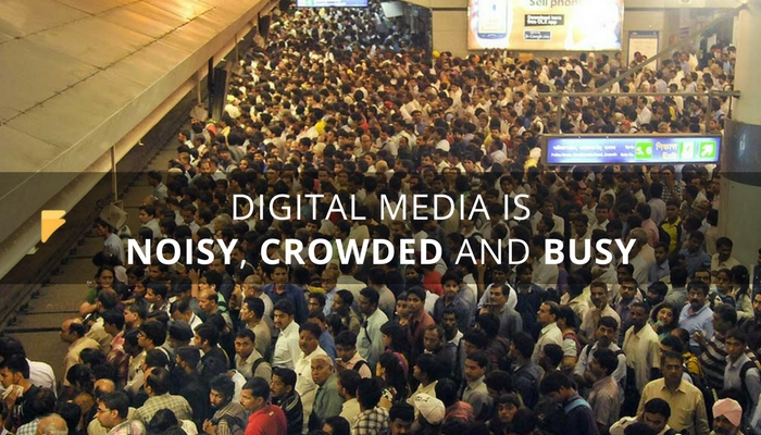 Digital media is crowded and noisy