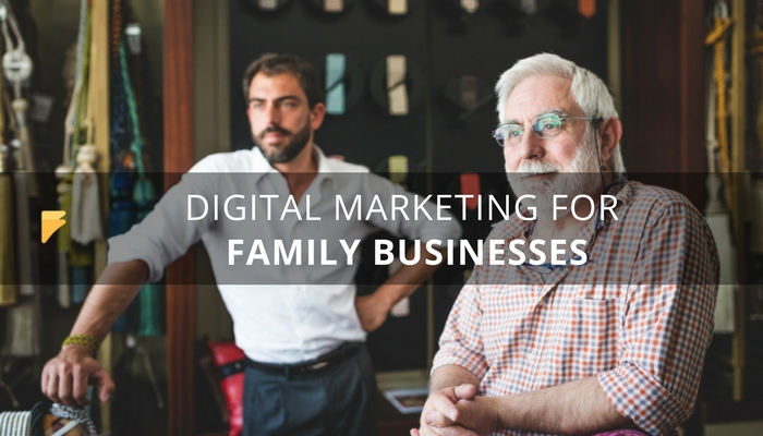 Digital Marketing for Family Businesses: Transform Your Traditional Business