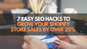 7 Easy SEO Hacks To Grow Your Shopify Store Sales by Over 25%
